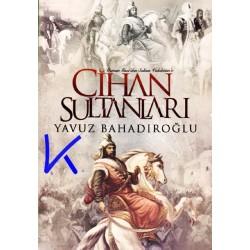 Cihan Sultanları - Osman Gazi'den Sultan Vahdettin'e - Yavuz Bahadıroğlu