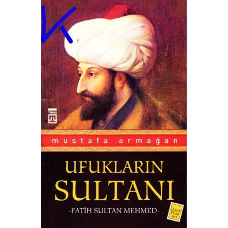 Ufukların Sultanı Fatih Sultan Mehmed - Mustafa Armağan