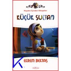 Küçük Sultan - Hayatın Içinden Hikayeler - Ekrem Bektaş