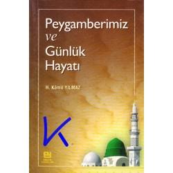 Peygamberimiz ve Günlük Hayatı - H. Kamil Yılmaz, pr dr