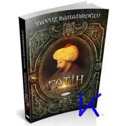 Fatih Sultan Mehmed ve Istanbul'un Fethi - Yavuz Bahadıroğlu